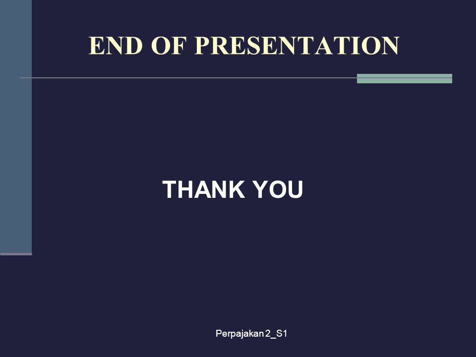 Perpajakan 2_S1 END OF PRESENTATION THANK YOU