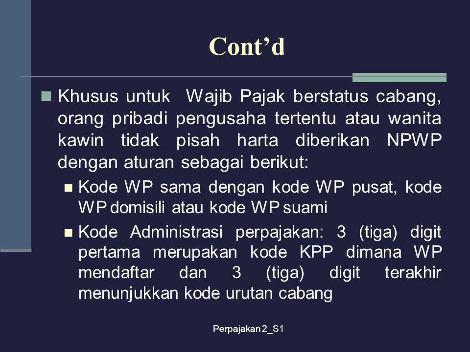 Perpajakan 2_S1 Cont'd Khusus untuk Wajib Pajak berstatus cabang, orang pribadi pengusaha tertentu atau wanita kawin tidak pisah harta diberikan NPWP