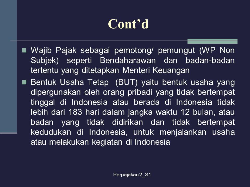 Perpajakan 2_S1 Cont'd Wajib Pajak sebagai pemotong/ pemungut (WP Non Subjek) seperti Bendaharawan dan badan-badan tertentu yang ditetapkan Menteri Ke