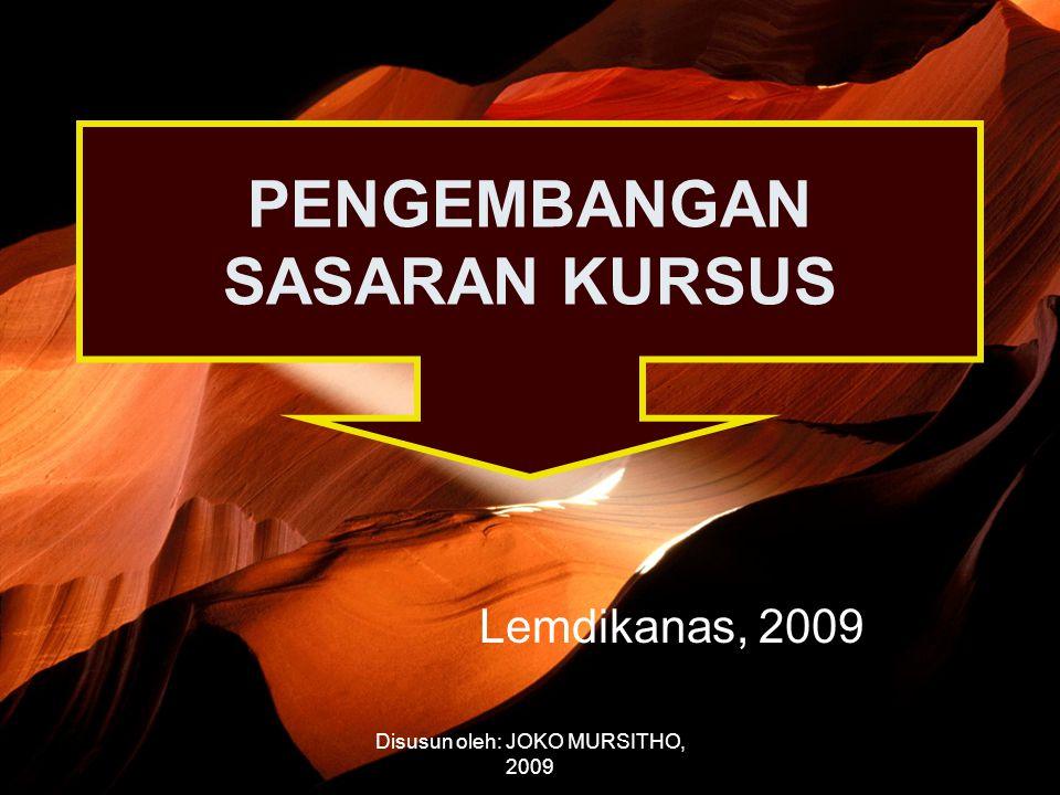 Disusun oleh: JOKO MURSITHO, 2009 PENGEMBANGAN SASARAN KURSUS Lemdikanas, 2009