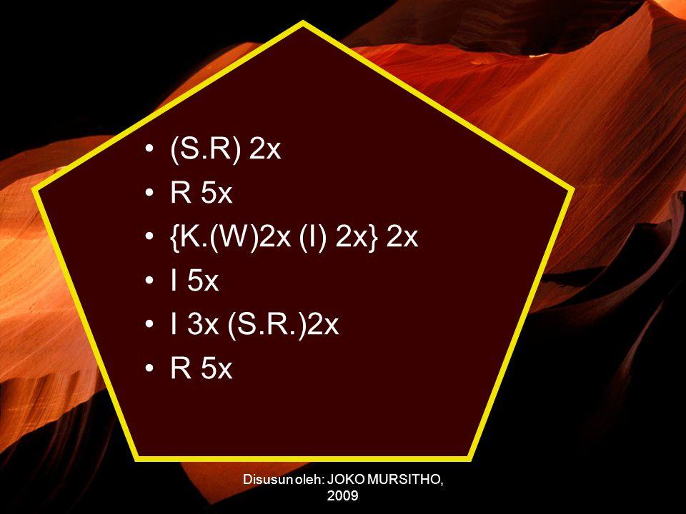 Disusun oleh: JOKO MURSITHO, 2009 (S.R) 2x R 5x {K.(W)2x (I) 2x} 2x I 5x I 3x (S.R.)2x R 5x