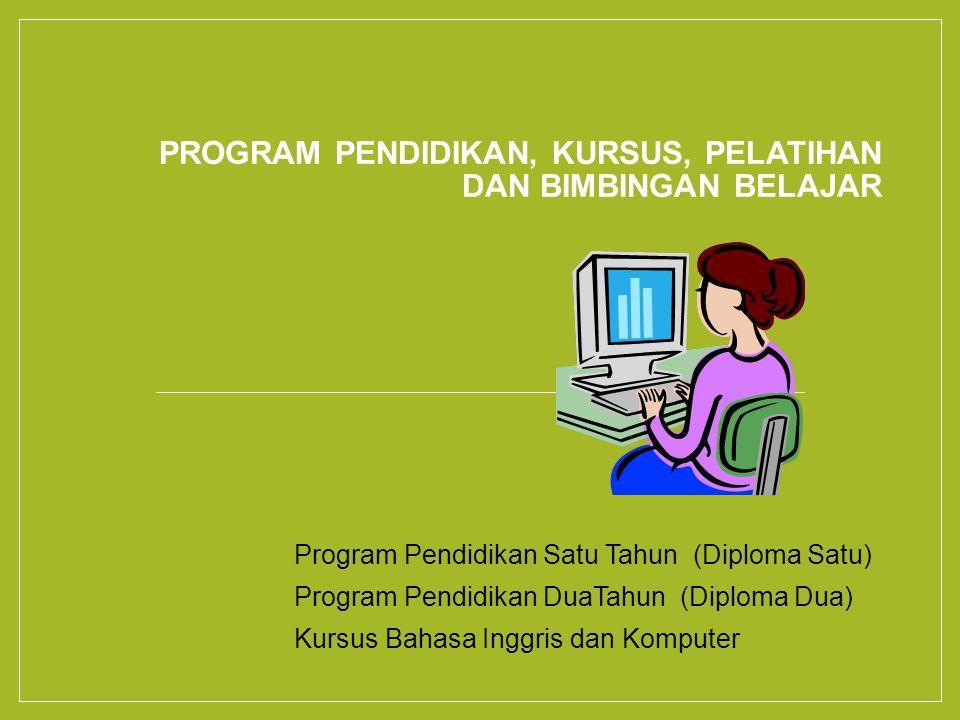 PROGRAM PENDIDIKAN, KURSUS, PELATIHAN DAN BIMBINGAN BELAJAR ᴕ Program Pendidikan Satu Tahun (Diploma Satu) ᴕ Program Pendidikan DuaTahun (Diploma Dua) ᴕ Kursus Bahasa Inggris dan Komputer