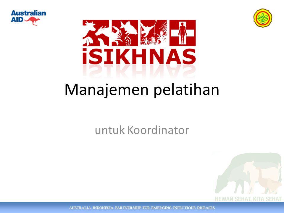 AUSTRALIA INDONESIA PARTNERSHIP FOR EMERGING INFECTIOUS DISEASES Manajemen pelatihan untuk Koordinator