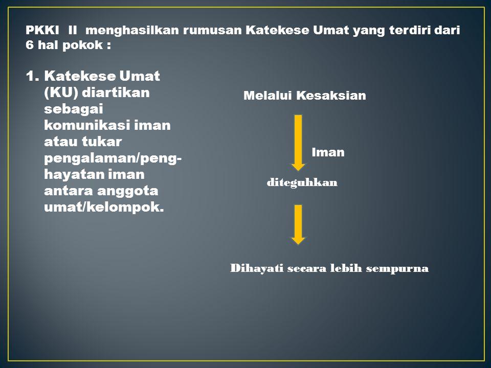 SEJARAH KATEKESE UMAT PKKI I (1977) Muncul gagasan Katekese Umat sebagai Arah Katekese di Indonesia masa kini PKKI II (1980 ) Kembali ditegaskan gagas