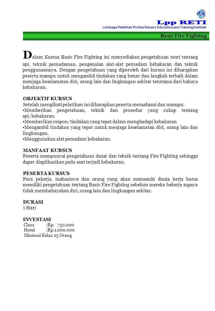 Basic Fire Fighting D alam Kursus Basic Fire Fighting ini menyediakan pengetahuan teori tentang api, teknik pemadaman, pengenalan alat-alat pemadam ke