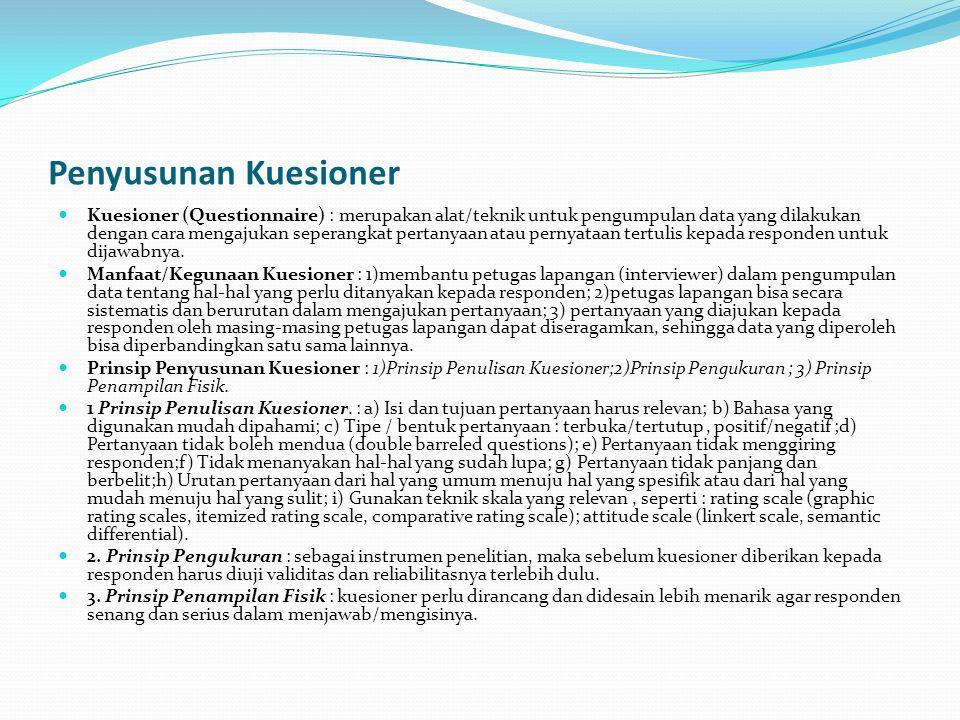 Penyusunan Kuesioner Kuesioner (Questionnaire) : merupakan alat/teknik untuk pengumpulan data yang dilakukan dengan cara mengajukan seperangkat pertanyaan atau pernyataan tertulis kepada responden untuk dijawabnya.