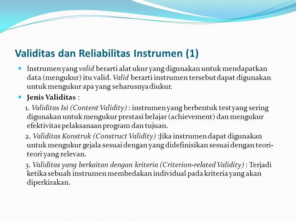 Validitas dan Reliabilitas Instrumen (2) Reliabilitas : menunjukkan konsistensi dan stabilitas dari suatu skor (skala pengukuran).