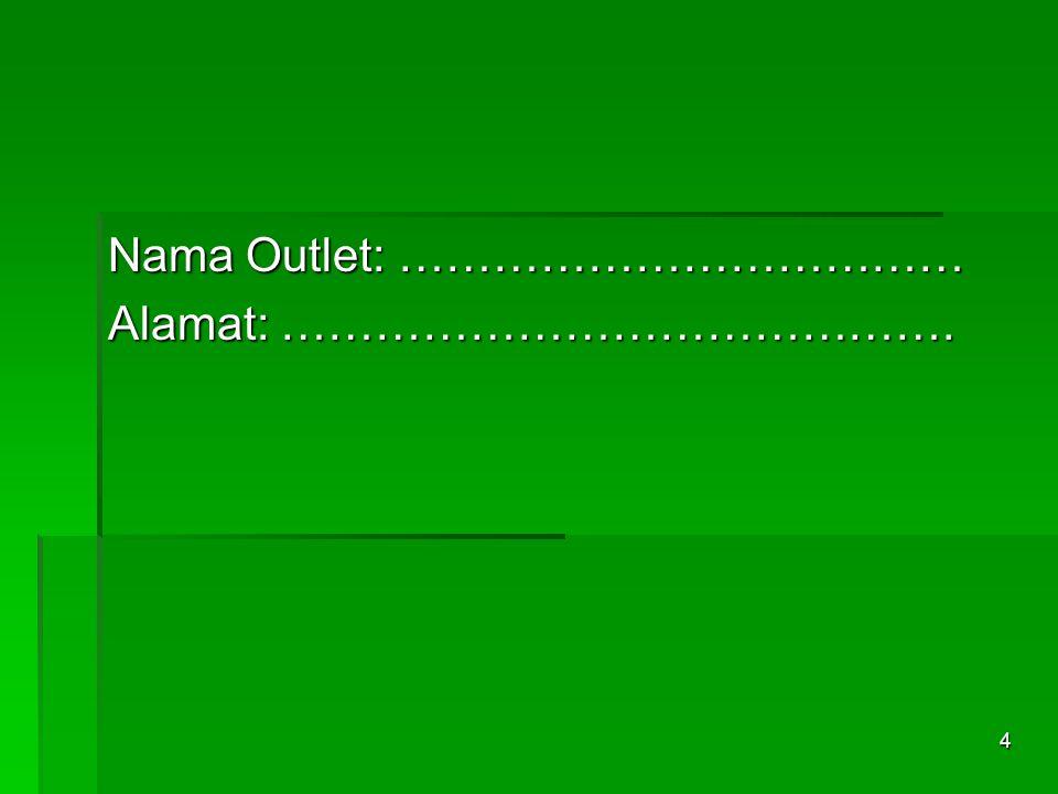 4 Nama Outlet: ……………………………… Alamat: …………………………………….