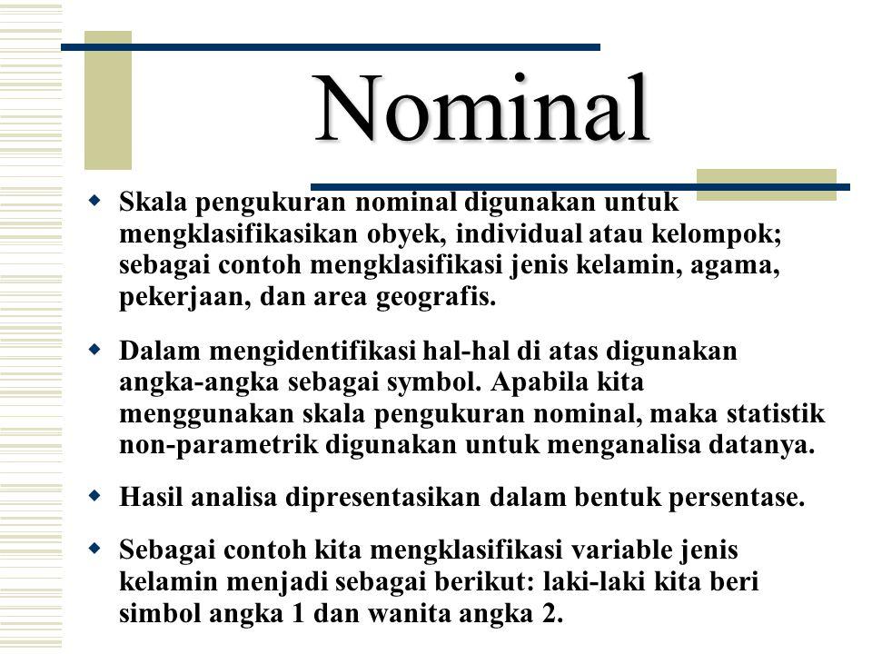 Nominal  Skala pengukuran nominal digunakan untuk mengklasifikasikan obyek, individual atau kelompok; sebagai contoh mengklasifikasi jenis kelamin, a