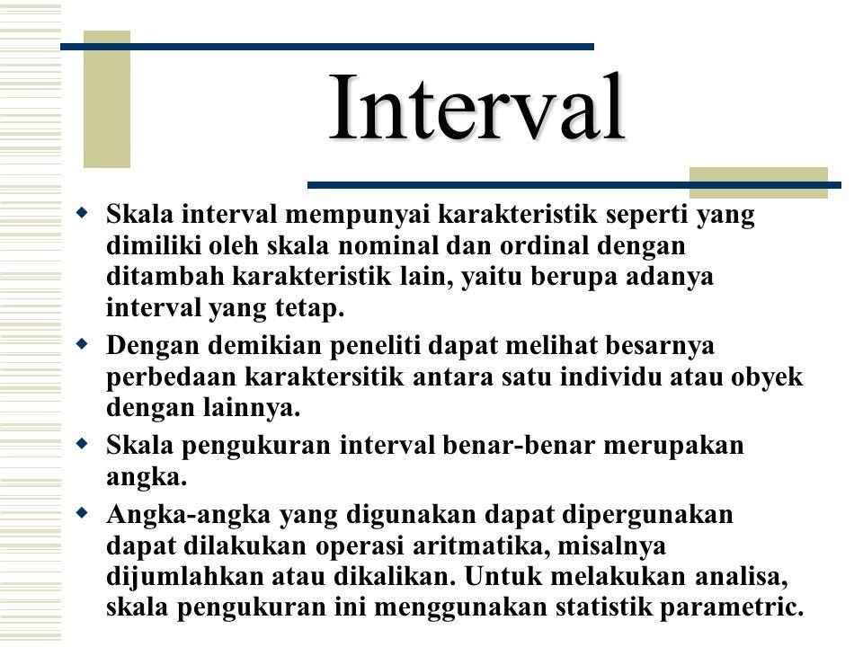 Interval  Skala interval mempunyai karakteristik seperti yang dimiliki oleh skala nominal dan ordinal dengan ditambah karakteristik lain, yaitu berup