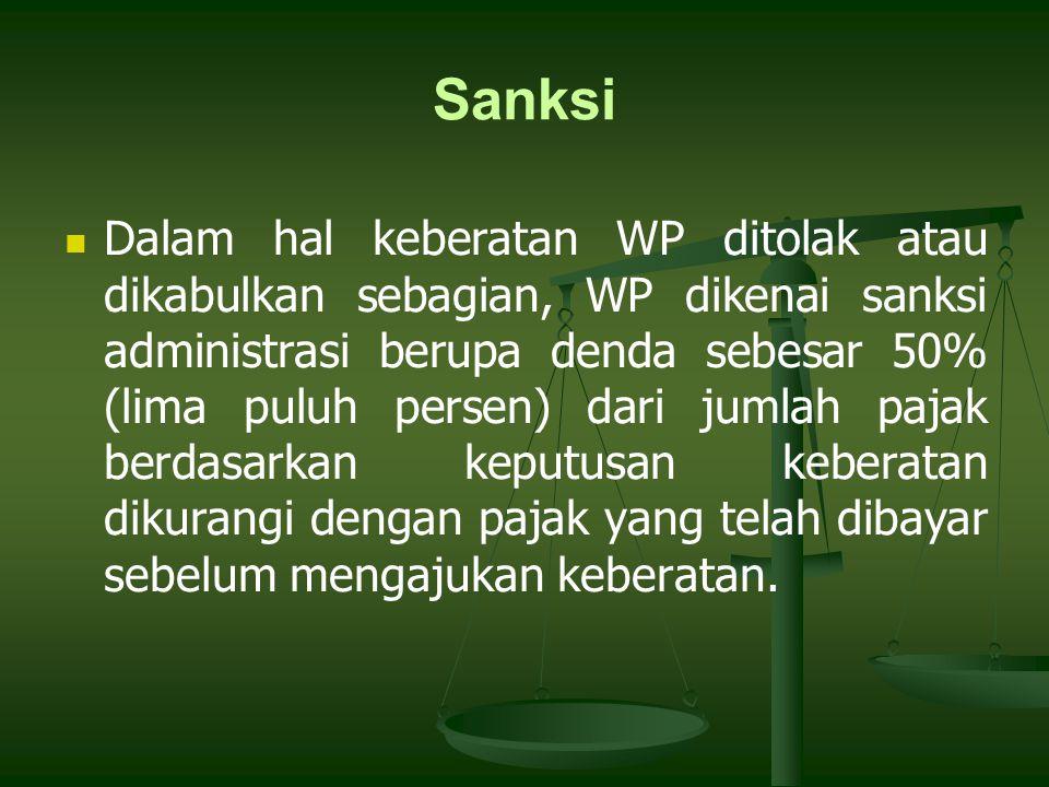 Sanksi Dalam hal keberatan WP ditolak atau dikabulkan sebagian, WP dikenai sanksi administrasi berupa denda sebesar 50% (lima puluh persen) dari jumla