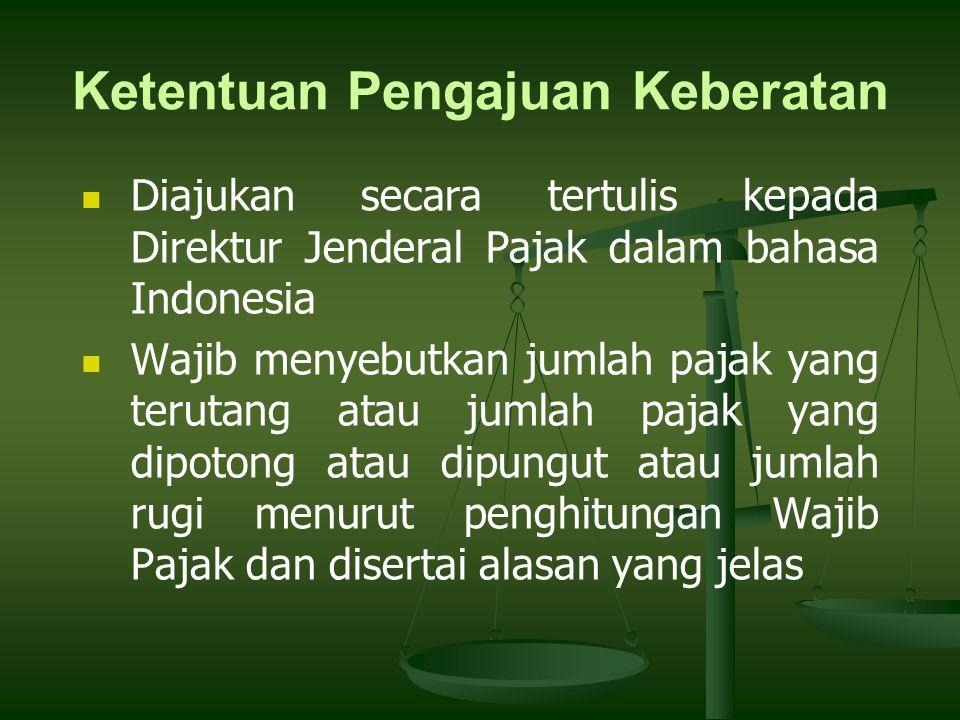 Diajukan secara tertulis kepada Direktur Jenderal Pajak dalam bahasa Indonesia Wajib menyebutkan jumlah pajak yang terutang atau jumlah pajak yang dip