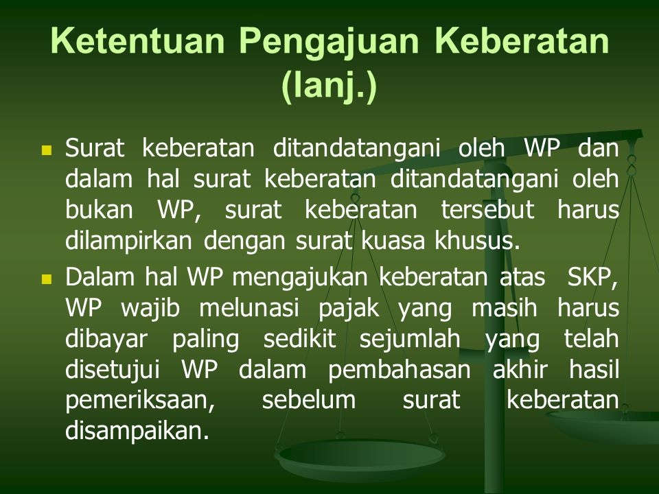 Surat keberatan ditandatangani oleh WP dan dalam hal surat keberatan ditandatangani oleh bukan WP, surat keberatan tersebut harus dilampirkan dengan s