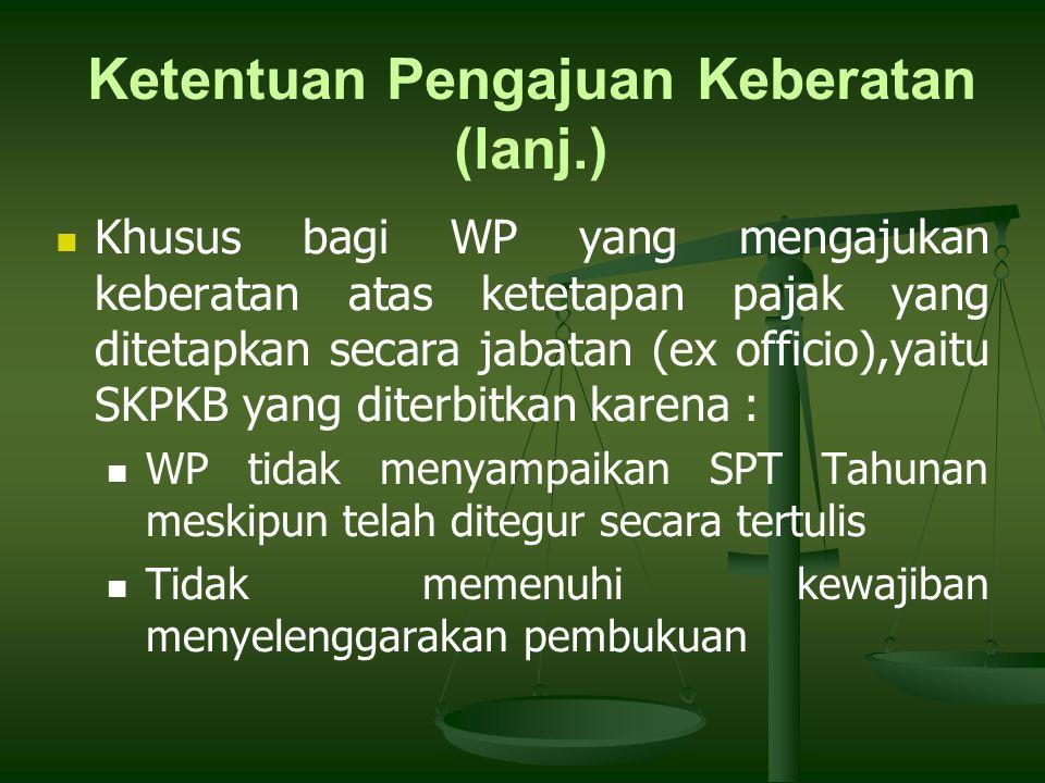 Khusus bagi WP yang mengajukan keberatan atas ketetapan pajak yang ditetapkan secara jabatan (ex officio),yaitu SKPKB yang diterbitkan karena : WP tid