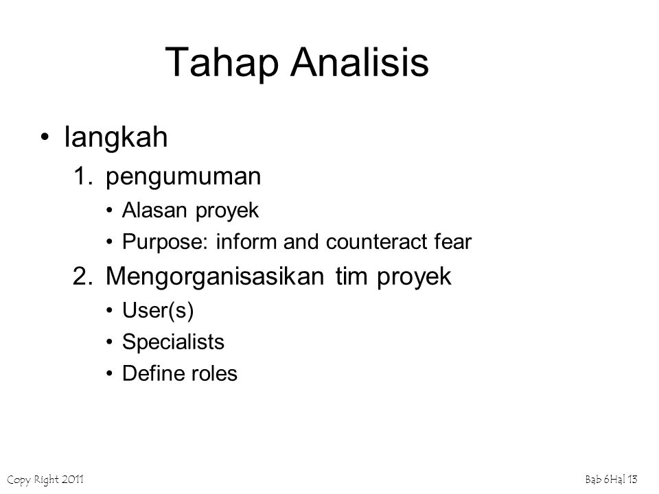 Copy Right 2011Bab 6Hal 13 Tahap Analisis langkah 1.pengumuman Alasan proyek Purpose: inform and counteract fear 2.Mengorganisasikan tim proyek User(s