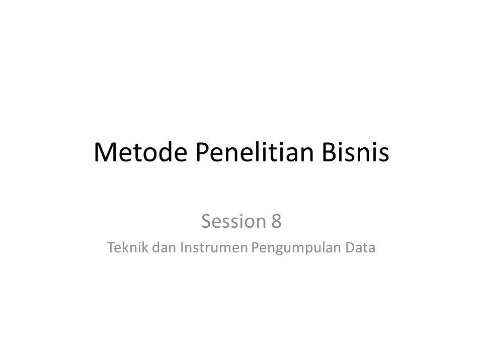 Metode Penelitian Bisnis Session 8 Teknik dan Instrumen Pengumpulan Data