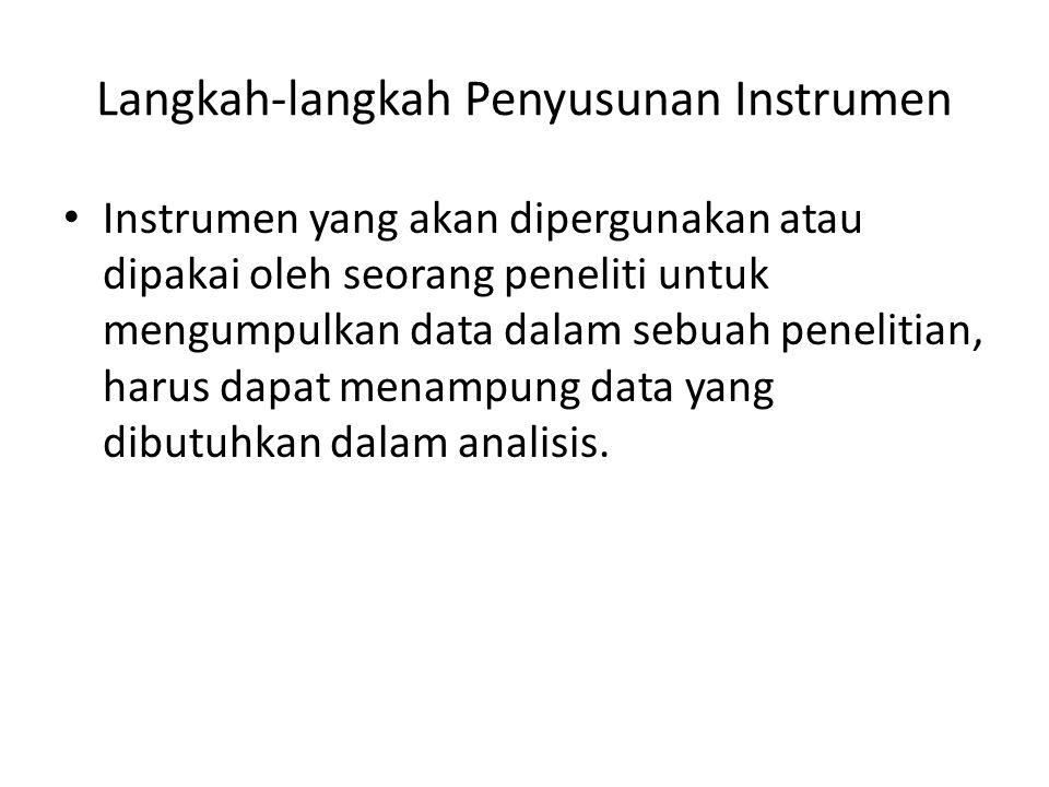 Langkah-langkah Penyusunan Instrumen Instrumen yang akan dipergunakan atau dipakai oleh seorang peneliti untuk mengumpulkan data dalam sebuah penelitian, harus dapat menampung data yang dibutuhkan dalam analisis.