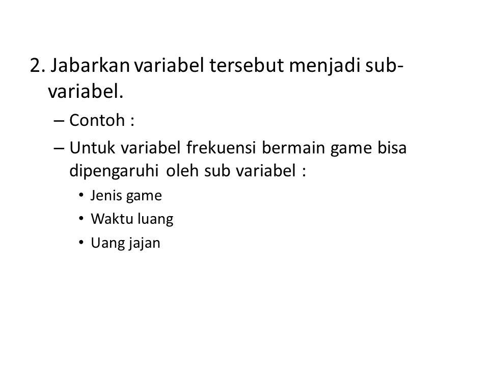 2.Jabarkan variabel tersebut menjadi sub- variabel.