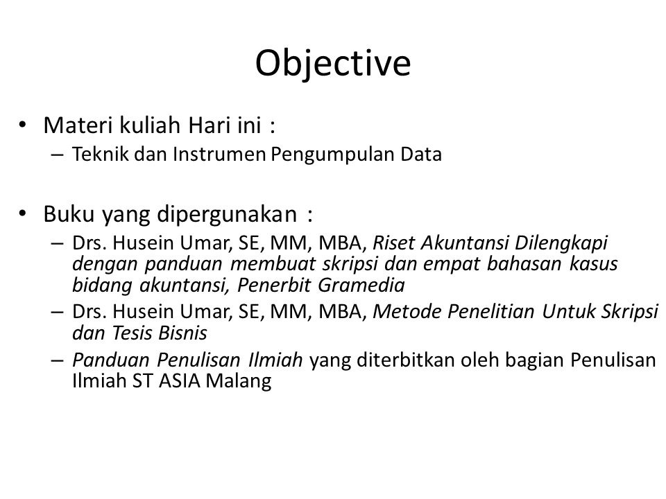 Objective Materi kuliah Hari ini : – Teknik dan Instrumen Pengumpulan Data Buku yang dipergunakan : – Drs.