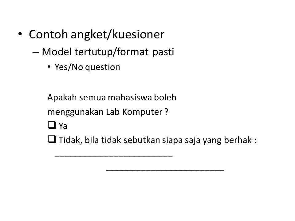 Contoh angket/kuesioner – Model tertutup/format pasti Yes/No question Apakah semua mahasiswa boleh menggunakan Lab Komputer .