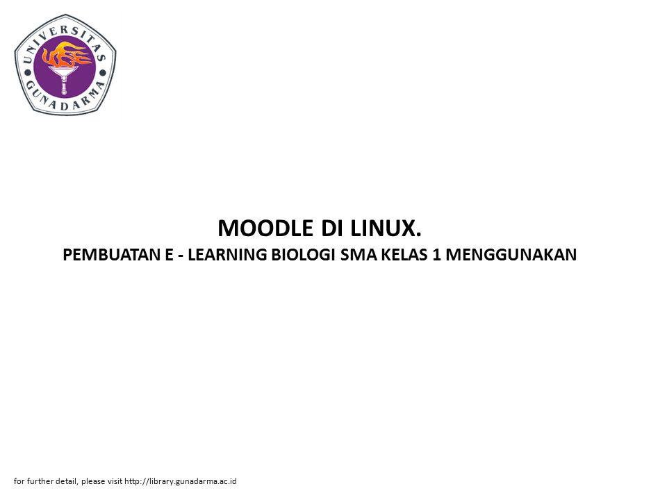 MOODLE DI LINUX. PEMBUATAN E - LEARNING BIOLOGI SMA KELAS 1 MENGGUNAKAN for further detail, please visit http://library.gunadarma.ac.id