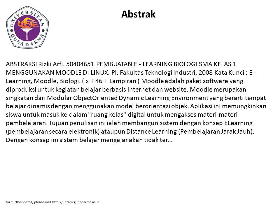 Abstrak ABSTRAKSI Rizki Arfi. 50404651 PEMBUATAN E - LEARNING BIOLOGI SMA KELAS 1 MENGGUNAKAN MOODLE DI LINUX. PI. Fakultas Teknologi Industri, 2008 K