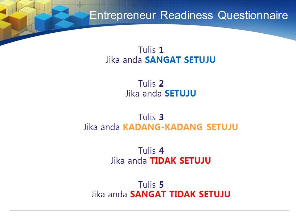 Entrepreneur Readiness Questionnaire Tulis 1 Jika anda SANGAT SETUJU Tulis 2 Jika anda SETUJU Tulis 3 Jika anda KADANG-KADANG SETUJU Tulis 4 Jika anda TIDAK SETUJU Tulis 5 Jika anda SANGAT TIDAK SETUJU