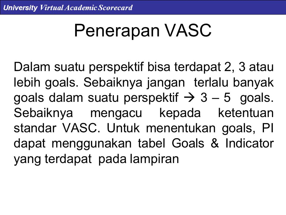 Penerapan VASC Dalam suatu perspektif bisa terdapat 2, 3 atau lebih goals. Sebaiknya jangan terlalu banyak goals dalam suatu perspektif  3 – 5 goals.
