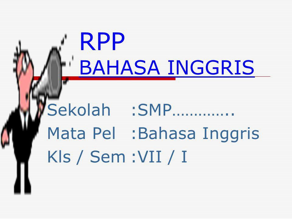 RPP BAHASA INGGRIS Sekolah:SMP………….. Mata Pel:Bahasa Inggris Kls / Sem:VII / I