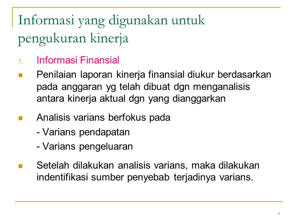 7 Informasi yang digunakan untuk pengukuran kinerja 1. Informasi Finansial Penilaian laporan kinerja finansial diukur berdasarkan pada anggaran yg tel