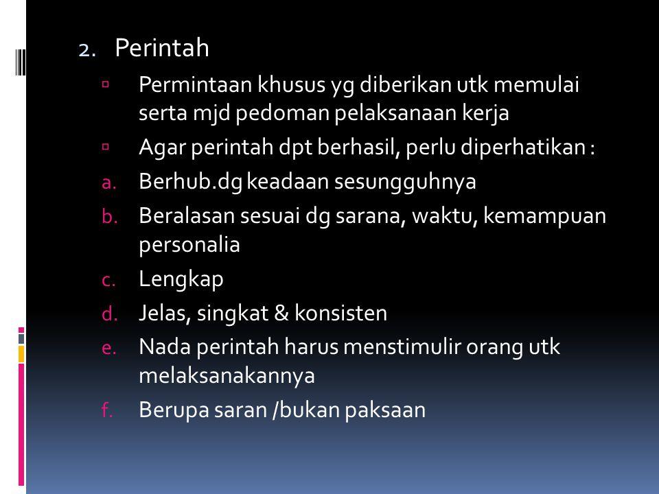 2. Perintah  Permintaan khusus yg diberikan utk memulai serta mjd pedoman pelaksanaan kerja  Agar perintah dpt berhasil, perlu diperhatikan : a. Ber