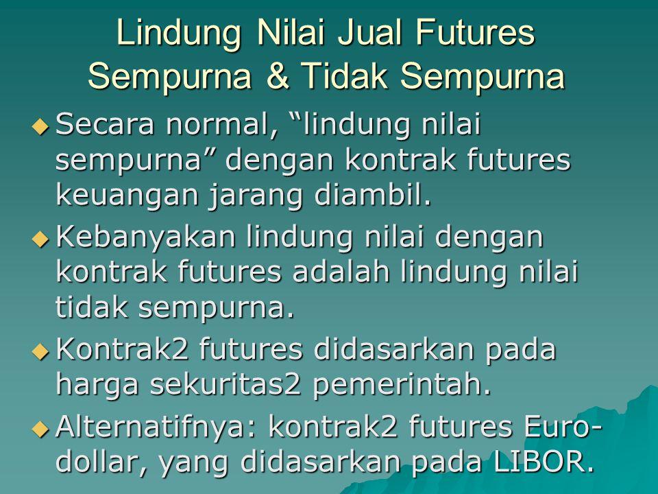 Lindung Nilai Jual Futures Sempurna & Tidak Sempurna  Secara normal, lindung nilai sempurna dengan kontrak futures keuangan jarang diambil.