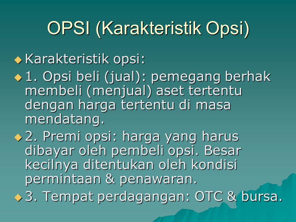 OPSI (Karakteristik Opsi)  Karakteristik opsi:  1.