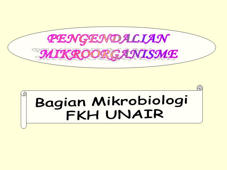 PENGENDALIAN MIKROORGANISME Tujuan adalah Kegiatan/usaha menghambat/membun uh/menyingkirka mikro0ranisme Menceggah penyebaran penyakit Membasmi mikroorgnisme pd host yg terinfeksi Mencegah pembusukan & perusakan bahan makanan oleh mikroorganisme DESINFEKSI Macam STERILSASI KEMOTERAPI