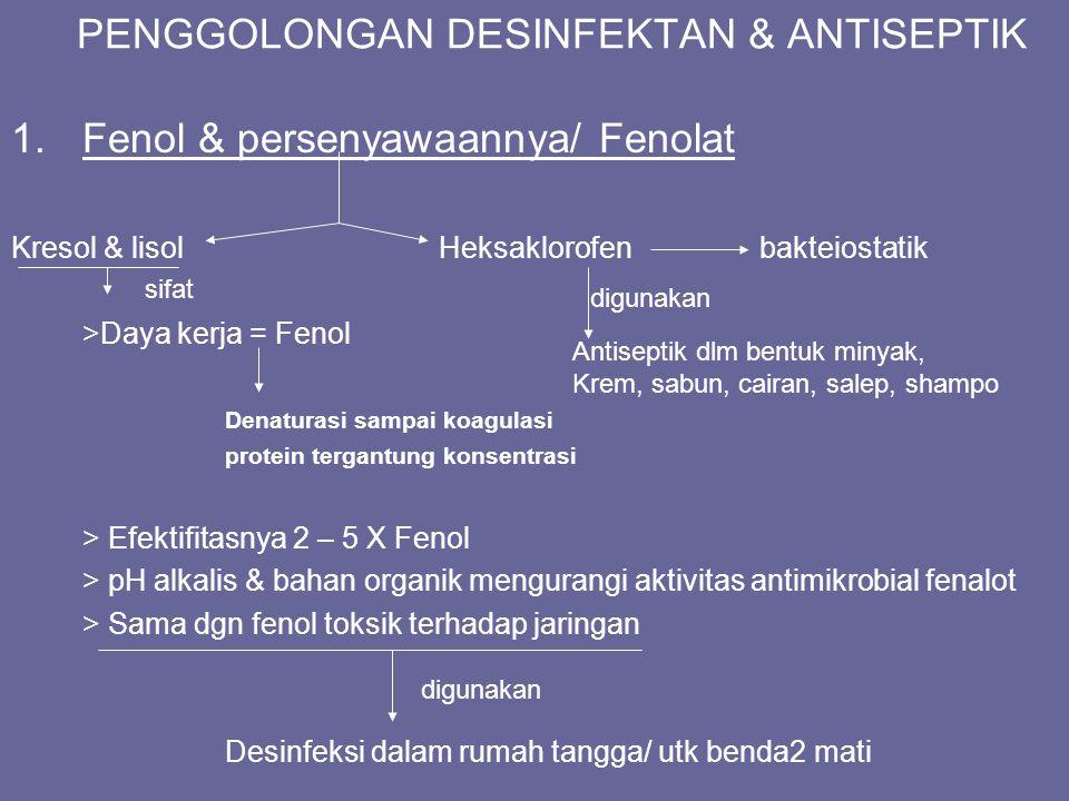 PENGGOLONGAN DESINFEKTAN & ANTISEPTIK 1.Fenol & persenyawaannya/ Fenolat Kresol & lisolHeksaklorofen bakteiostatik >Daya kerja = Fenol Denaturasi samp