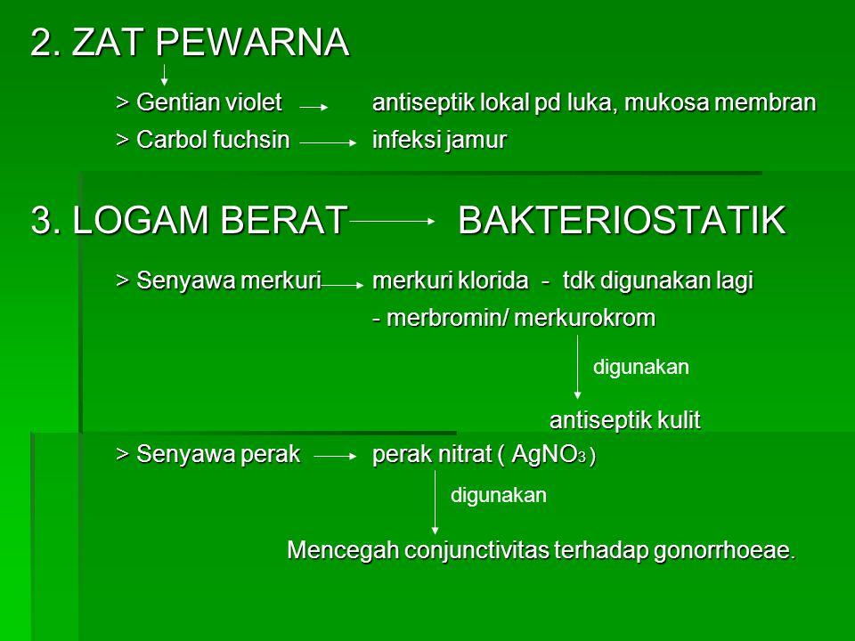 2. ZAT PEWARNA > Gentian violetantiseptik lokal pd luka, mukosa membran > Carbol fuchsininfeksi jamur 3. LOGAM BERATBAKTERIOSTATIK > Senyawa merkuri m
