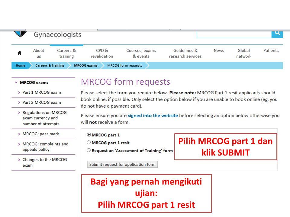 Bagi yang pernah mengikuti ujian: Pilih MRCOG part 1 resit Pilih MRCOG part 1 dan klik SUBMIT