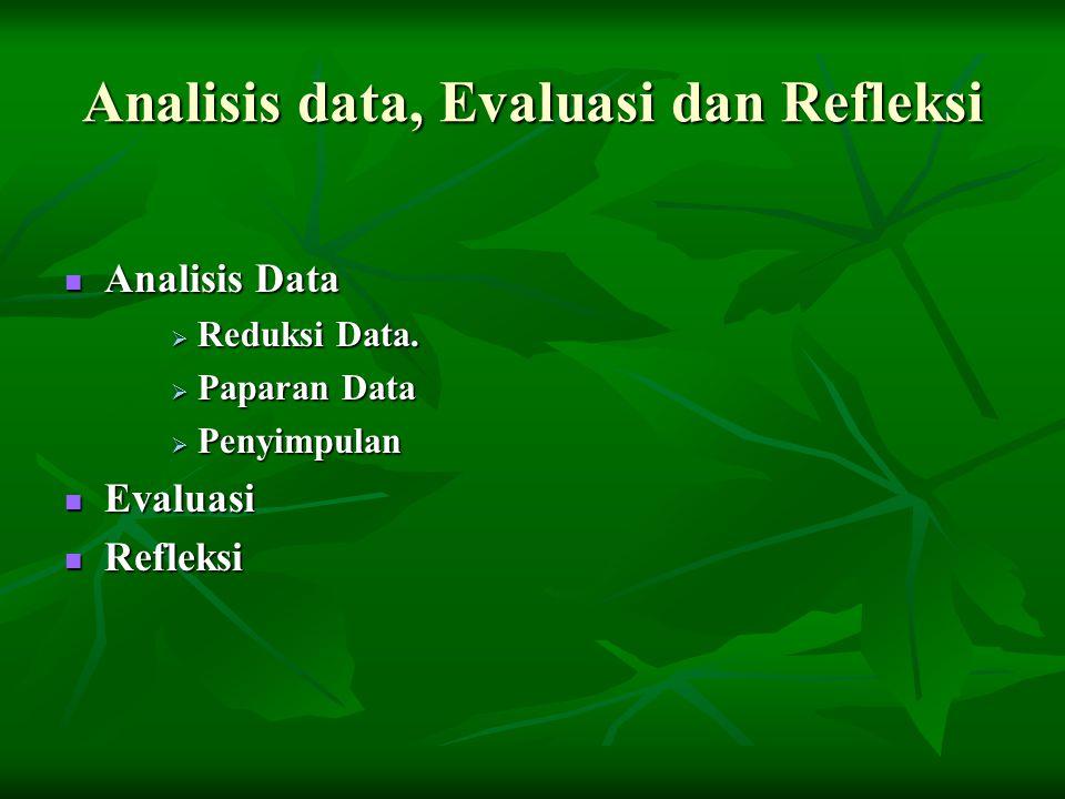 Analisis data, Evaluasi dan Refleksi Analisis Data Analisis Data  Reduksi Data.