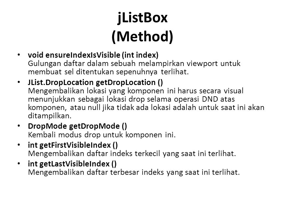 jListBox (Method) void ensureIndexIsVisible (int index) Gulungan daftar dalam sebuah melampirkan viewport untuk membuat sel ditentukan sepenuhnya terl