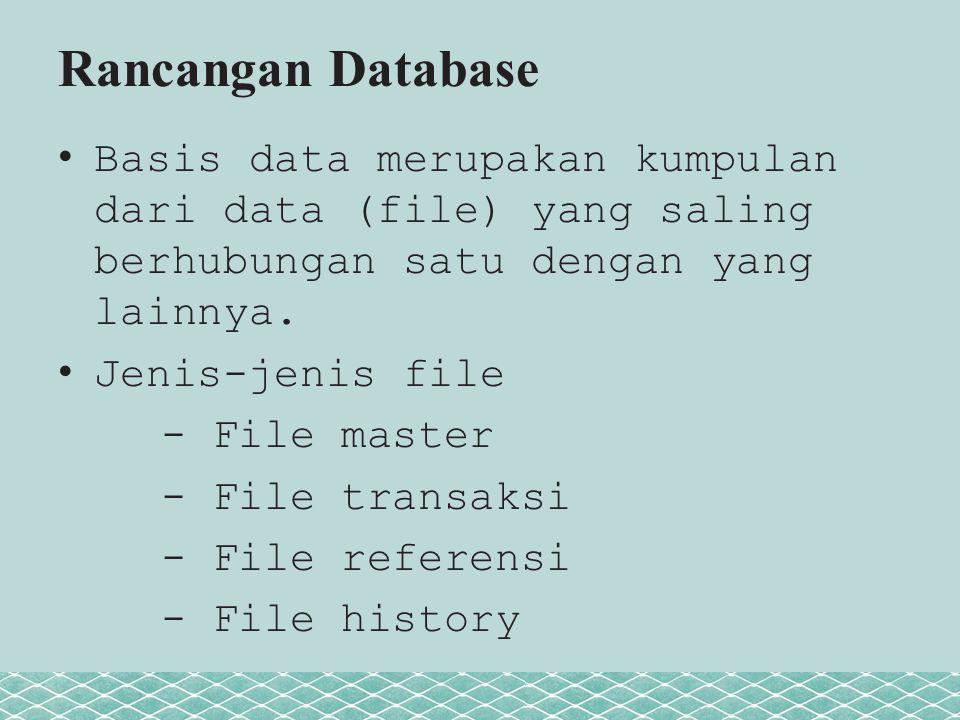 Rancangan Database Basis data merupakan kumpulan dari data (file) yang saling berhubungan satu dengan yang lainnya.