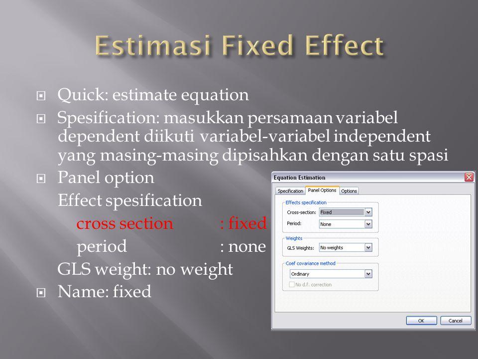  Quick: estimate equation  Spesification: masukkan persamaan variabel dependent diikuti variabel-variabel independent yang masing-masing dipisahkan
