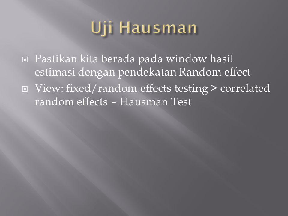  Pastikan kita berada pada window hasil estimasi dengan pendekatan Random effect  View: fixed/random effects testing > correlated random effects – Hausman Test