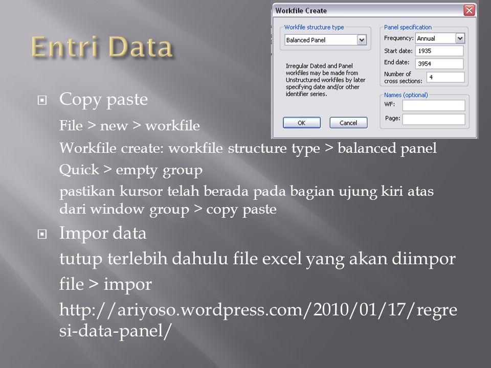  Referensi: EViews5_1PanelPooledData Referensi: EViews5_1PanelPooledData  Langkah2:  Pastikan data sudah dalam format panel.
