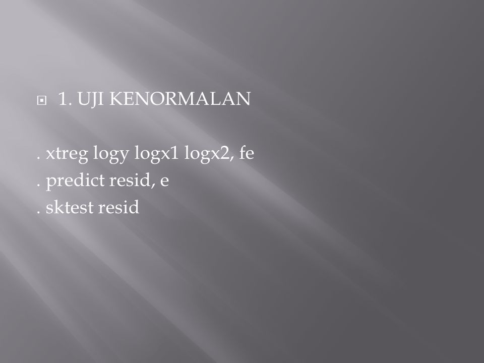  1. UJI KENORMALAN. xtreg logy logx1 logx2, fe. predict resid, e. sktest resid