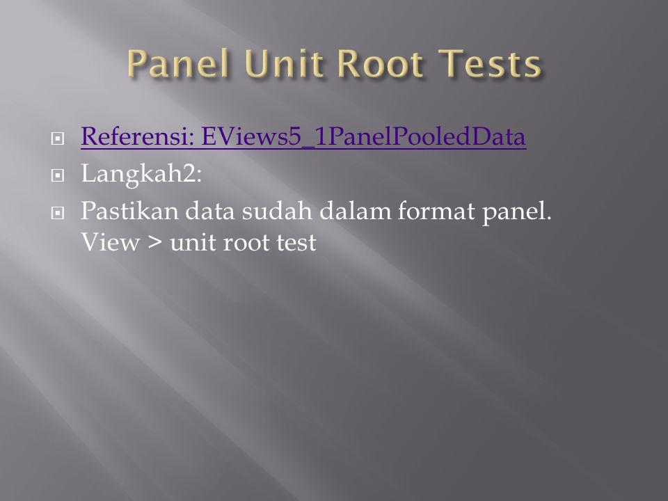  Referensi: EViews5_1PanelPooledData Referensi: EViews5_1PanelPooledData  Langkah2:  Pastikan data sudah dalam format panel. View > unit root test