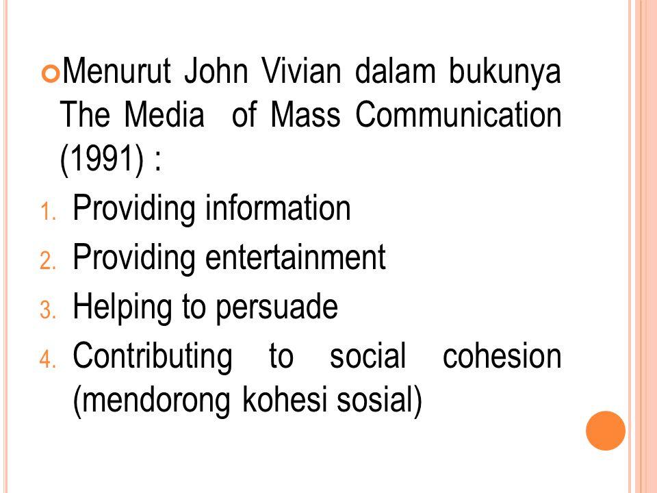 Menurut John Vivian dalam bukunya The Media of Mass Communication (1991) : 1. Providing information 2. Providing entertainment 3. Helping to persuade