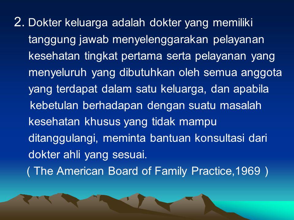2. Dokter keluarga adalah dokter yang memiliki tanggung jawab menyelenggarakan pelayanan kesehatan tingkat pertama serta pelayanan yang menyeluruh yan