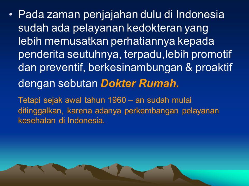 Pada zaman penjajahan dulu di Indonesia sudah ada pelayanan kedokteran yang lebih memusatkan perhatiannya kepada penderita seutuhnya, terpadu,lebih pr