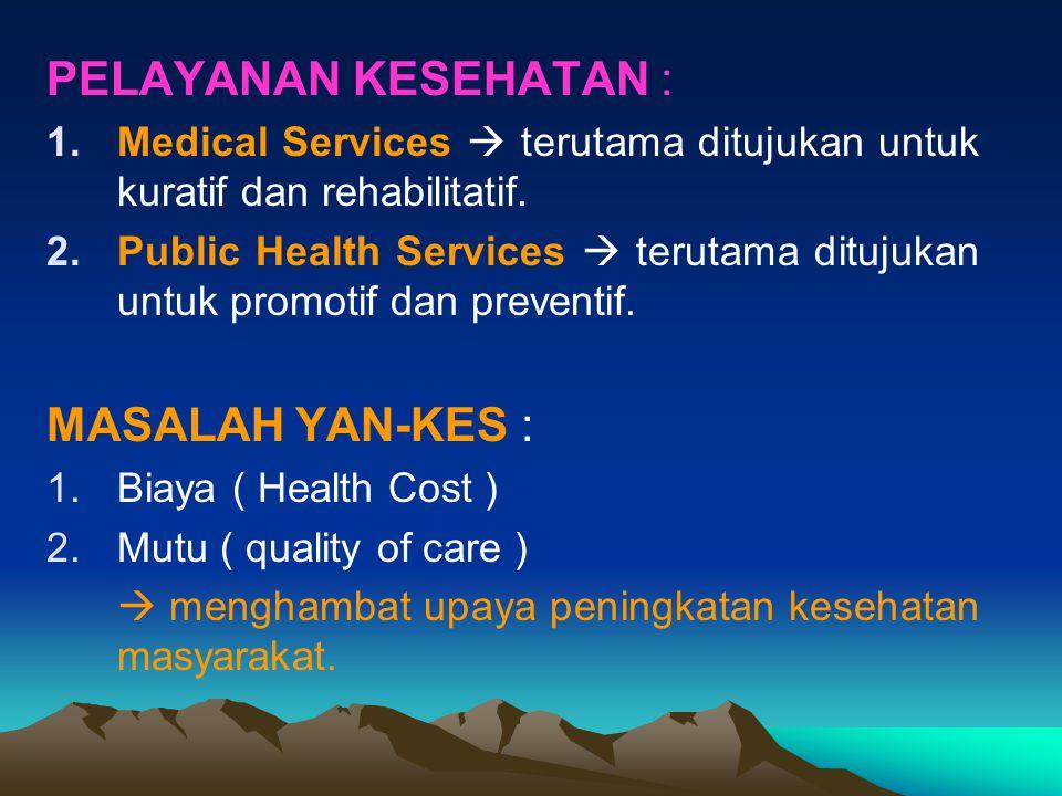 PELAYANAN KESEHATAN : 1.Medical Services  terutama ditujukan untuk kuratif dan rehabilitatif. 2.Public Health Services  terutama ditujukan untuk pro