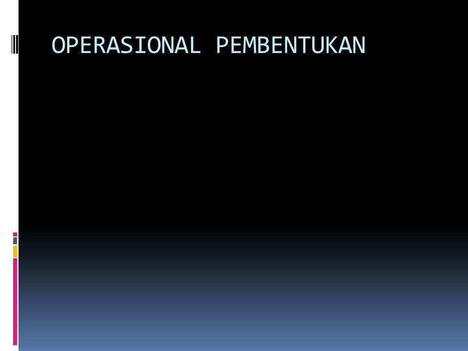 OPERASIONAL PEMBENTUKAN